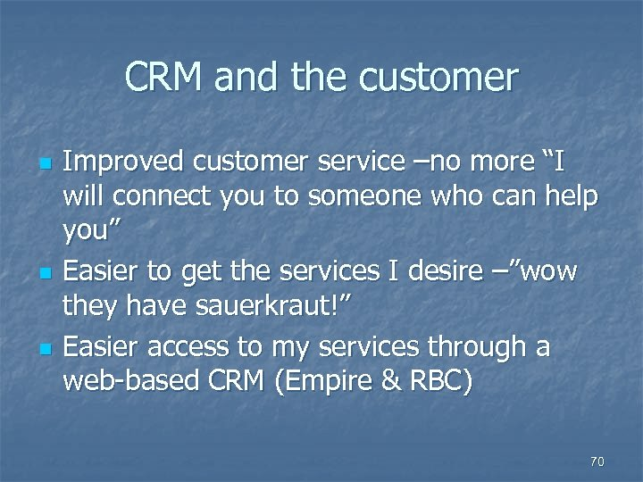 "CRM and the customer n n n Improved customer service –no more ""I will"