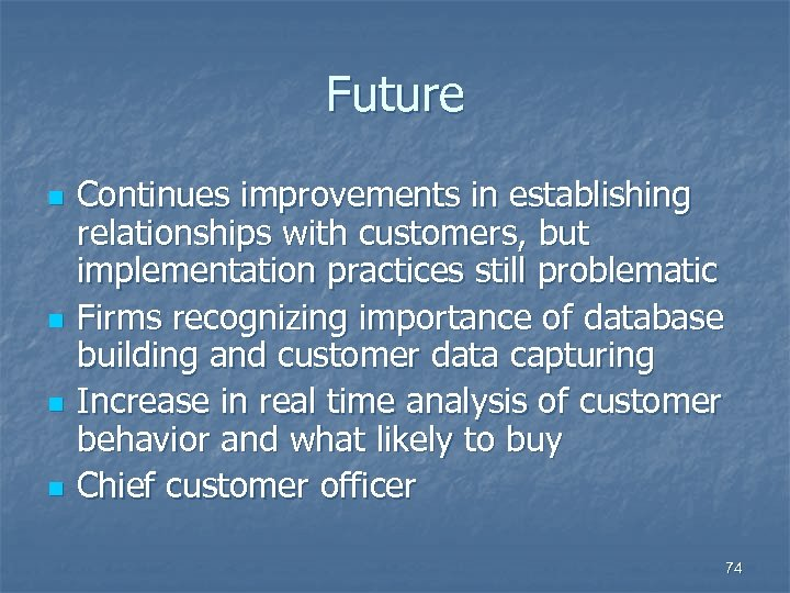 Future n n Continues improvements in establishing relationships with customers, but implementation practices still