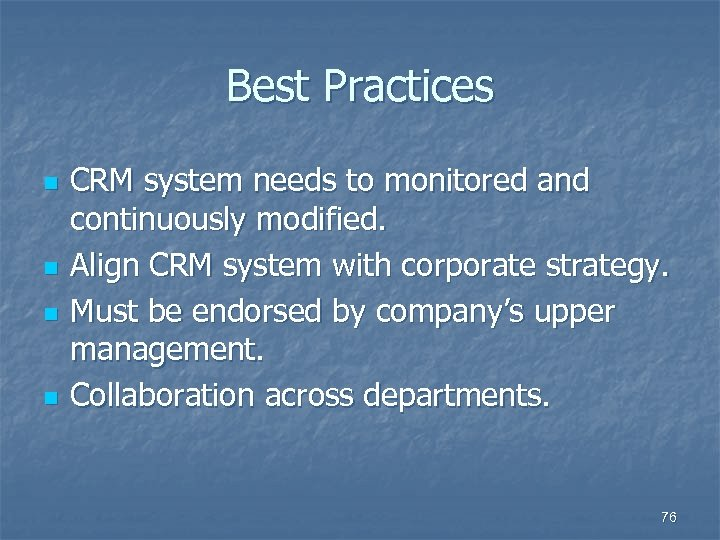 Best Practices n n CRM system needs to monitored and continuously modified. Align CRM