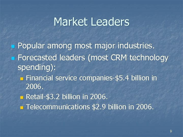 Market Leaders n n Popular among most major industries. Forecasted leaders (most CRM technology