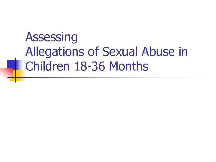 Assessing Allegations of Sexual Abuse in Children 18 -36 Months