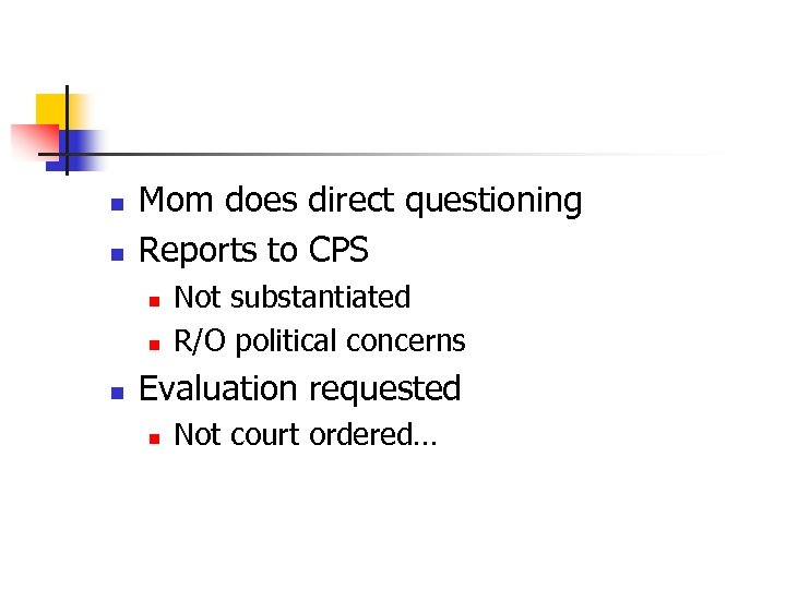n n Mom does direct questioning Reports to CPS n n n Not substantiated