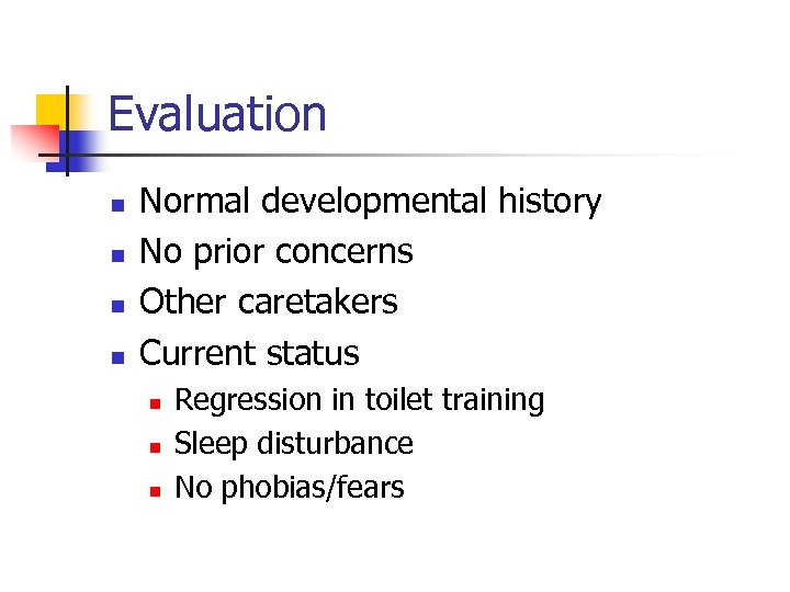 Evaluation n n Normal developmental history No prior concerns Other caretakers Current status n