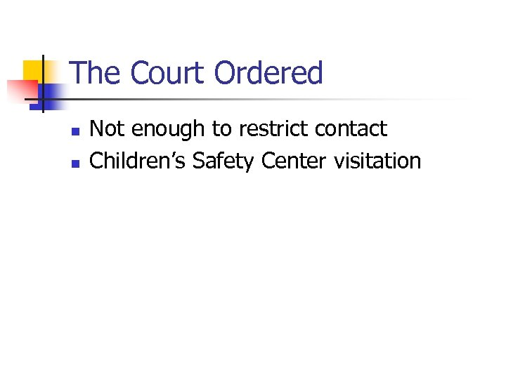 The Court Ordered n n Not enough to restrict contact Children's Safety Center visitation