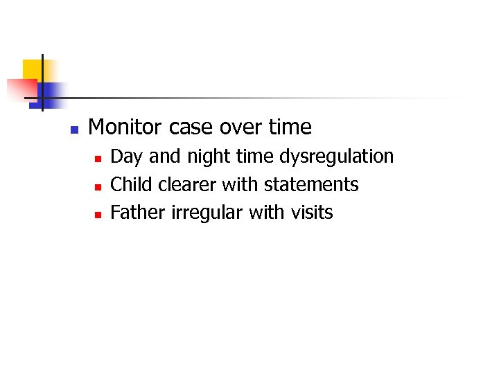 n Monitor case over time n n n Day and night time dysregulation Child