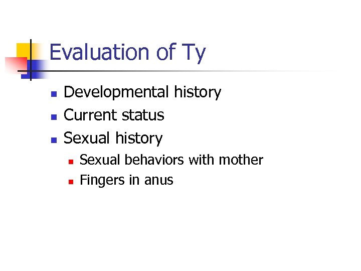Evaluation of Ty n n n Developmental history Current status Sexual history n n