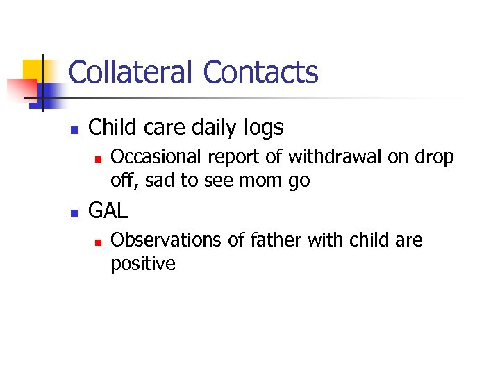 Collateral Contacts n Child care daily logs n n Occasional report of withdrawal on
