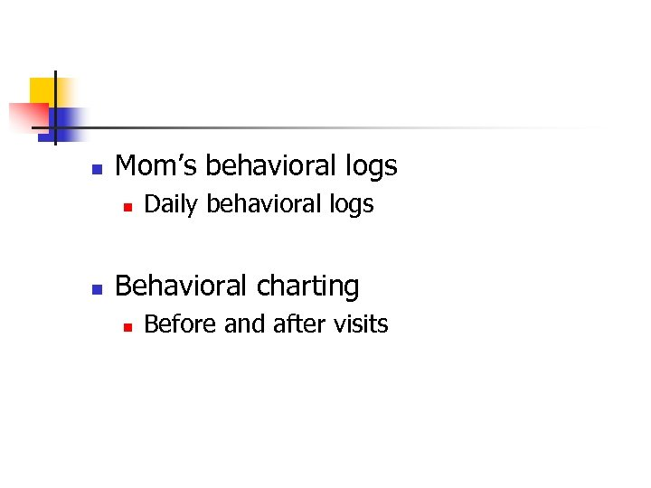 n Mom's behavioral logs n n Daily behavioral logs Behavioral charting n Before and