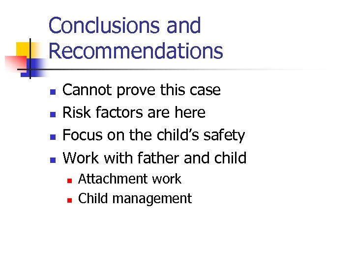Conclusions and Recommendations n n Cannot prove this case Risk factors are here Focus