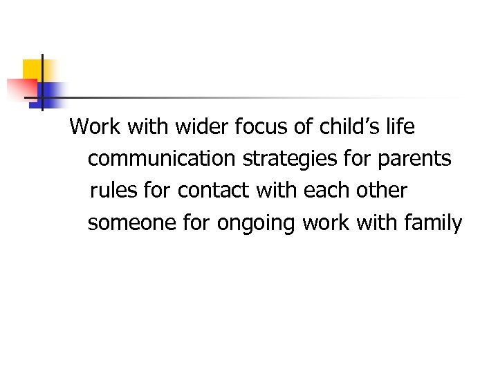 Work with wider focus of child's life communication strategies for parents rules for contact