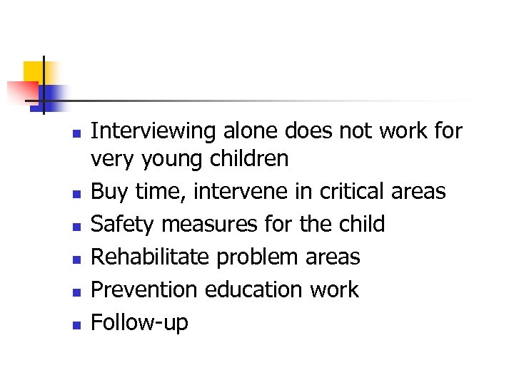 n n n Interviewing alone does not work for very young children Buy time,