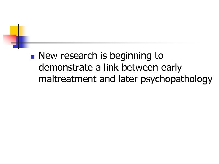 n New research is beginning to demonstrate a link between early maltreatment and later