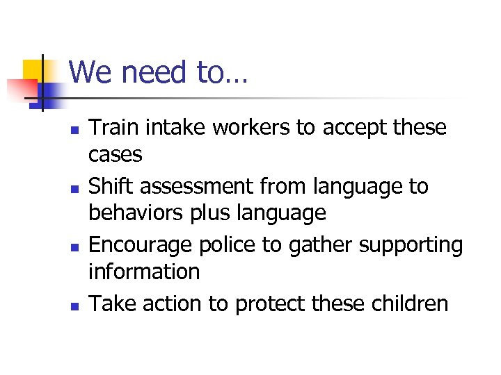 We need to… n n Train intake workers to accept these cases Shift assessment