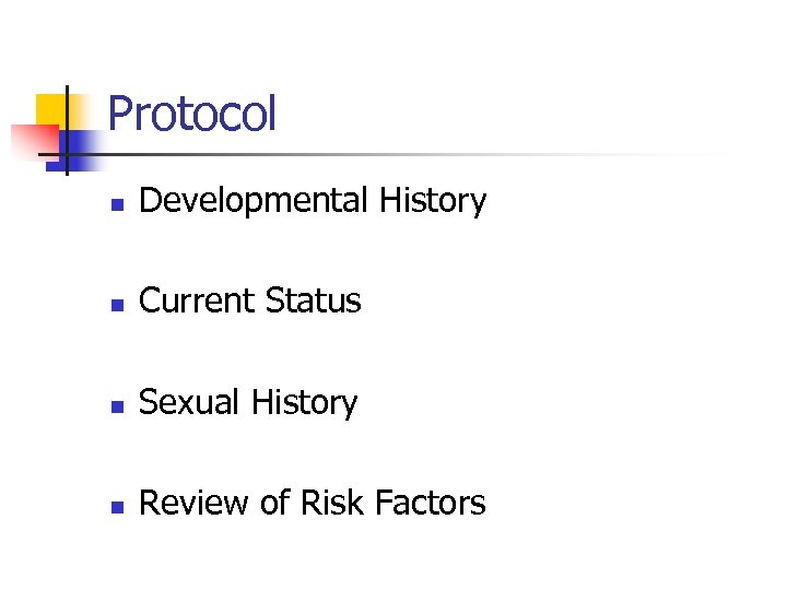 Protocol n Developmental History n Current Status n Sexual History n Review of Risk
