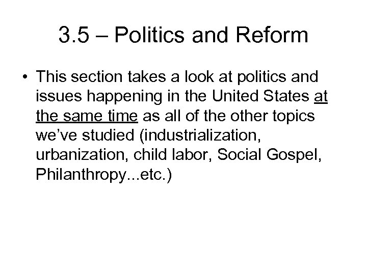 3. 5 – Politics and Reform • This section takes a look at politics