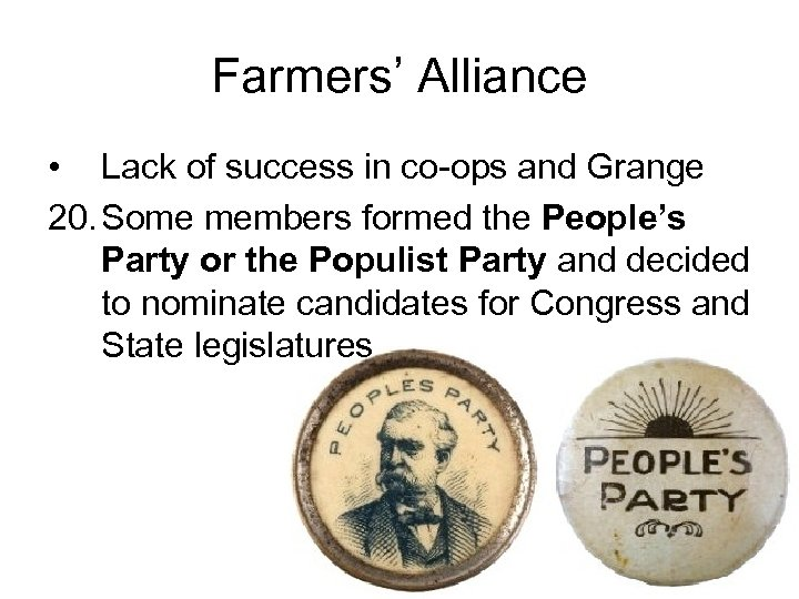 Farmers' Alliance • Lack of success in co-ops and Grange 20. Some members formed