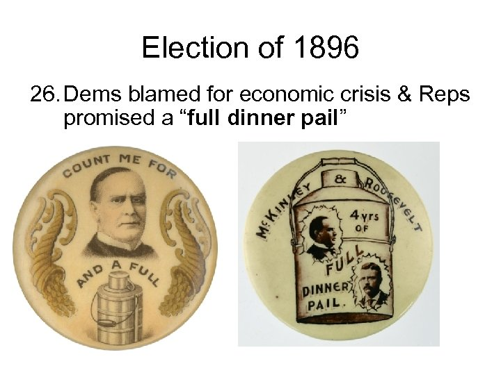 "Election of 1896 26. Dems blamed for economic crisis & Reps promised a ""full"