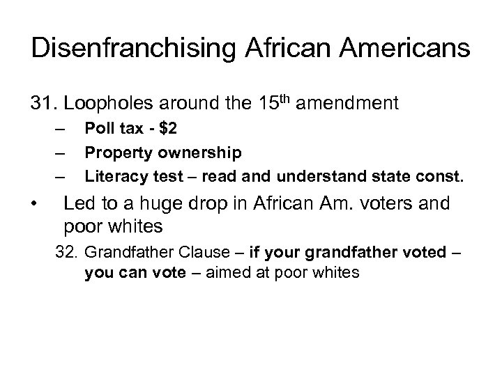 Disenfranchising African Americans 31. Loopholes around the 15 th amendment – – – •
