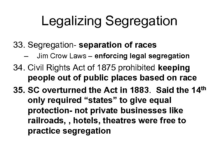Legalizing Segregation 33. Segregation- separation of races – Jim Crow Laws – enforcing legal