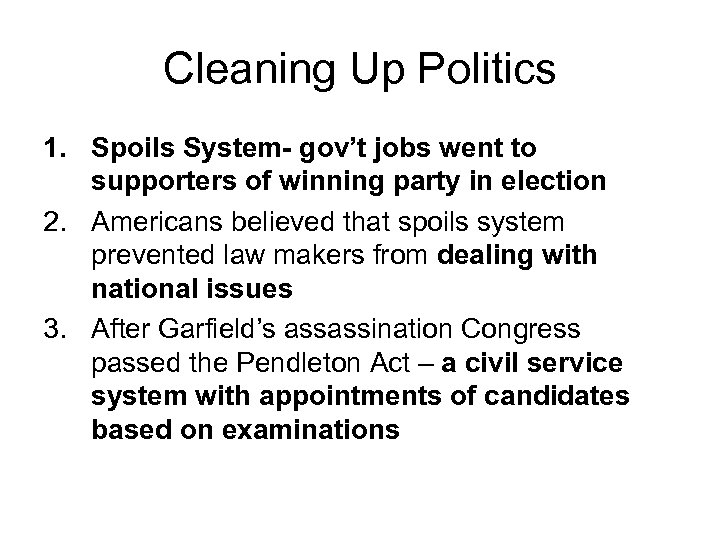 Cleaning Up Politics 1. Spoils System- gov't jobs went to supporters of winning party