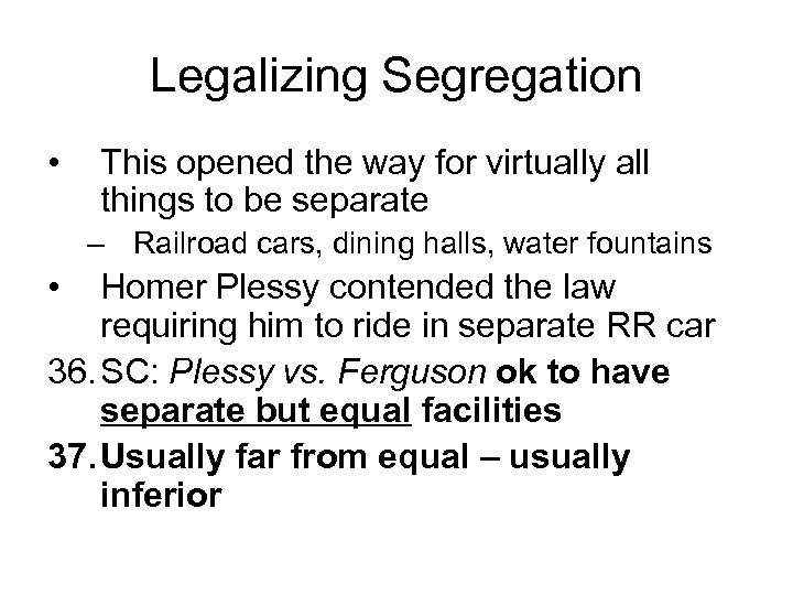 Legalizing Segregation • This opened the way for virtually all things to be separate