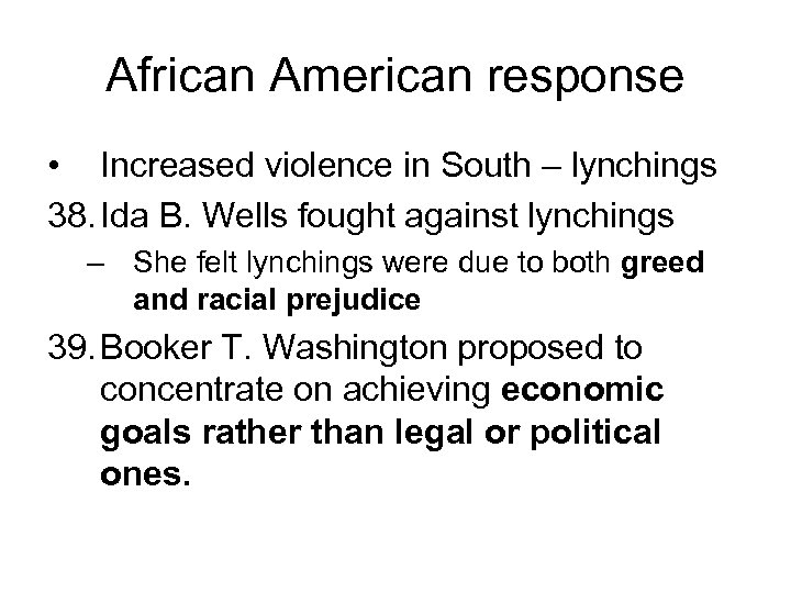 African American response • Increased violence in South – lynchings 38. Ida B. Wells