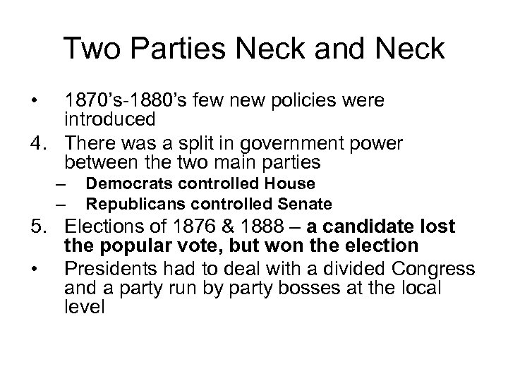 Two Parties Neck and Neck • 1870's-1880's few new policies were introduced 4. There