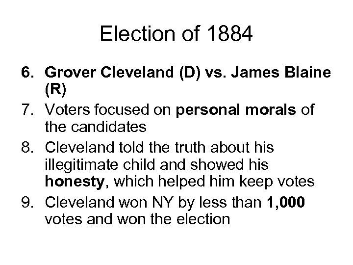Election of 1884 6. Grover Cleveland (D) vs. James Blaine (R) 7. Voters focused