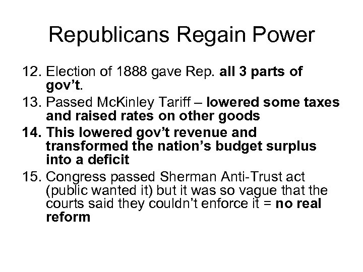 Republicans Regain Power 12. Election of 1888 gave Rep. all 3 parts of gov't.