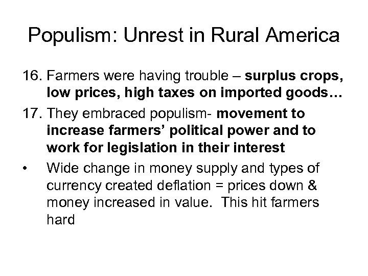 Populism: Unrest in Rural America 16. Farmers were having trouble – surplus crops, low