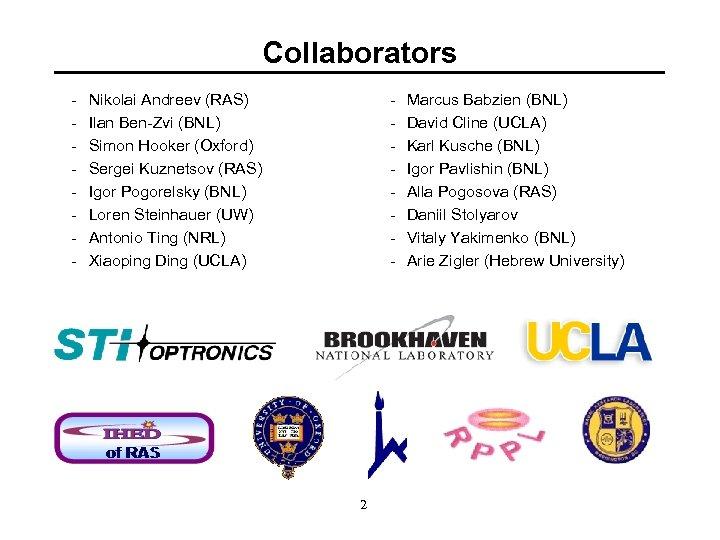 Collaborators - Nikolai Andreev (RAS) Ilan Ben-Zvi (BNL) Simon Hooker (Oxford) Sergei Kuznetsov (RAS)