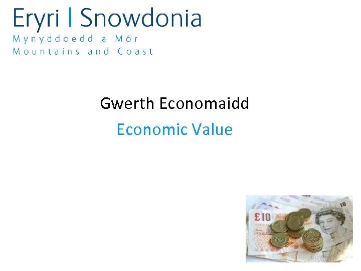 Gwerth Economaidd Economic Value