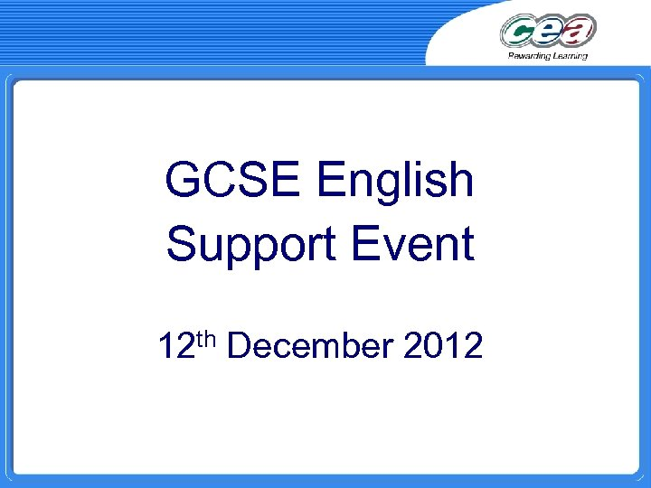 GCSE English Support Event 12 th December 2012