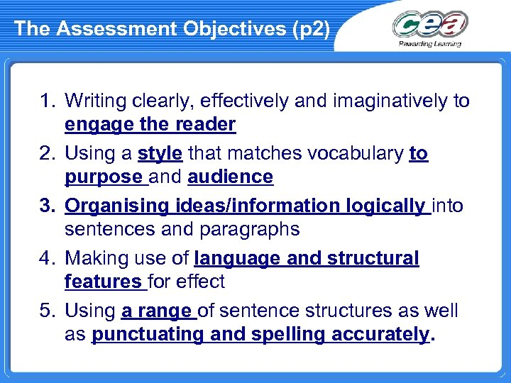 The Assessment Objectives (p 2) 1. Writing clearly, effectively and imaginatively to engage the