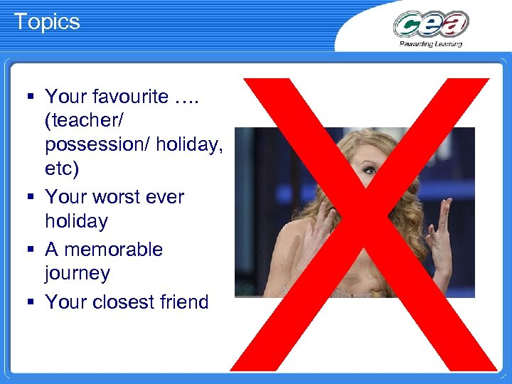 Topics X § Your favourite …. (teacher/ possession/ holiday, etc) § Your worst ever
