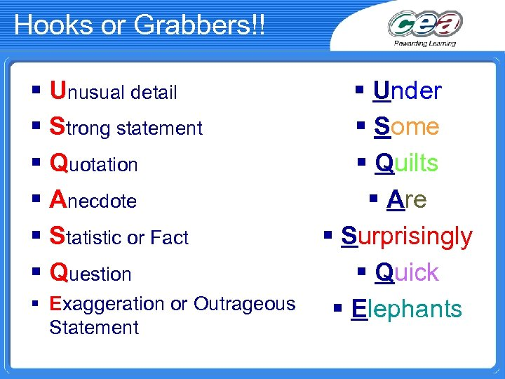 Hooks or Grabbers!! § Unusual detail § Strong statement § Quotation § Anecdote §