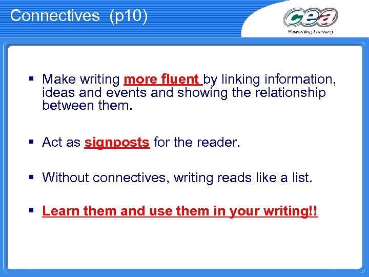 Connectives (p 10) § Make writing more fluent by linking information, ideas and events