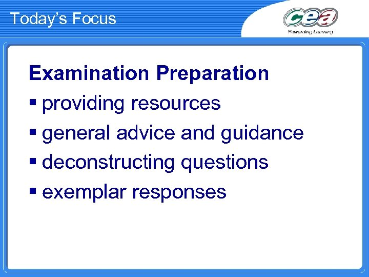 Today's Focus Examination Preparation § providing resources § general advice and guidance § deconstructing