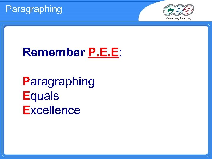 Paragraphing Remember P. E. E: Paragraphing Equals Excellence