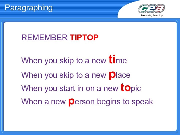 Paragraphing REMEMBER TIPTOP When you skip to a new time When you skip to