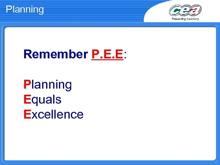 Planning Remember P. E. E: Planning Equals Excellence