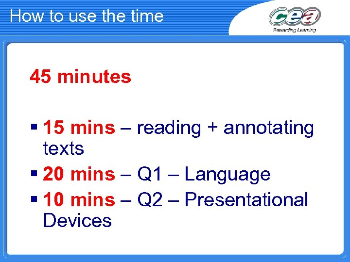 How to use the time 45 minutes § 15 mins – reading + annotating