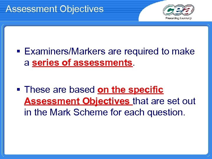 Assessment Objectives § Examiners/Markers are required to make a series of assessments. § These