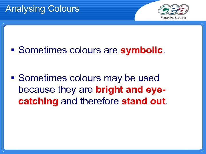 Analysing Colours § Sometimes colours are symbolic. § Sometimes colours may be used because