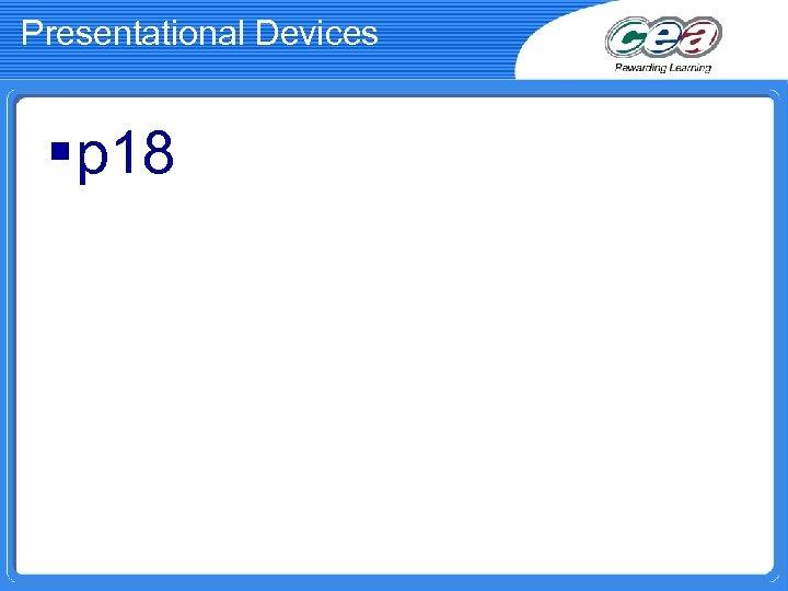 Presentational Devices § p 18