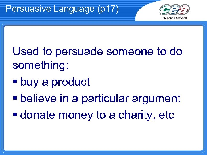 Persuasive Language (p 17) Used to persuade someone to do something: § buy a
