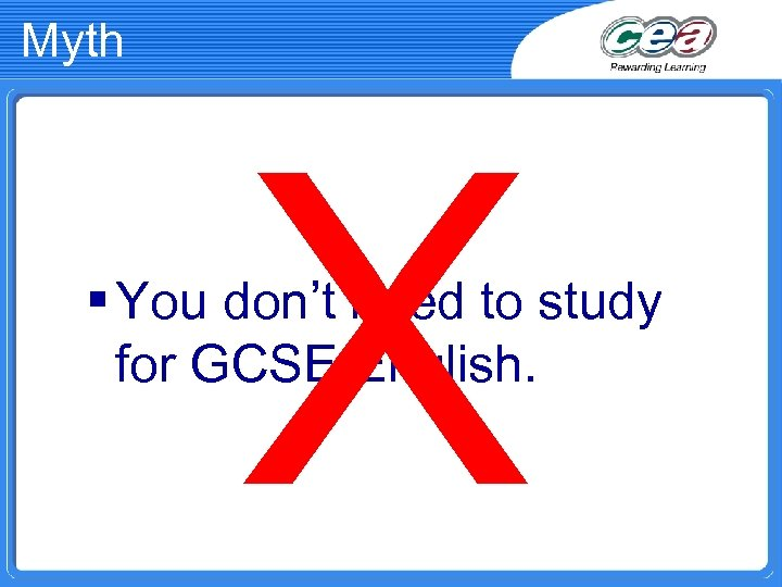 Myth X § You don't need to study for GCSE English.