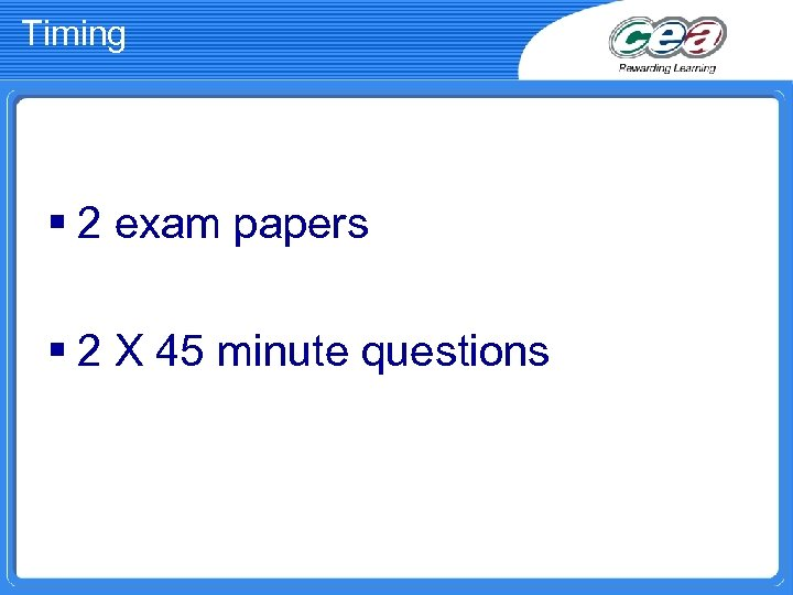 Timing § 2 exam papers § 2 X 45 minute questions