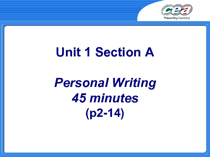 Unit 1 Section A Personal Writing 45 minutes (p 2 -14)
