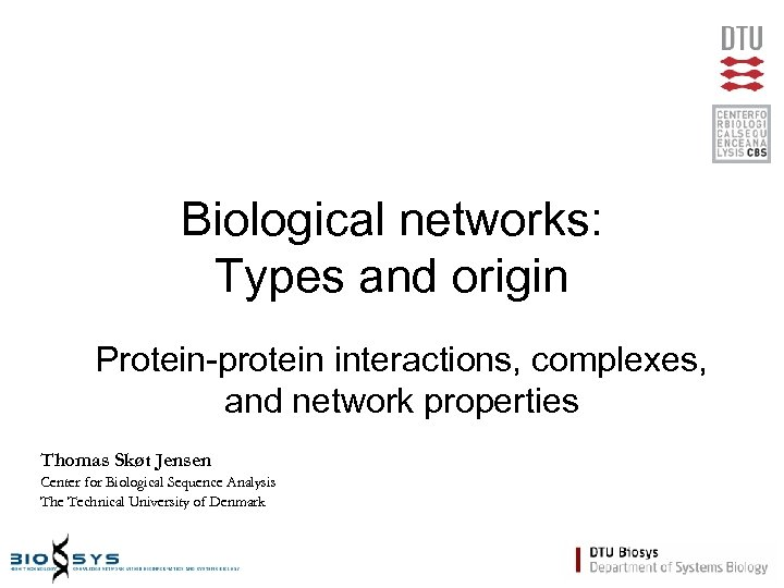 Biological networks: Types and origin Protein-protein interactions, complexes, and network properties Thomas Skøt Jensen